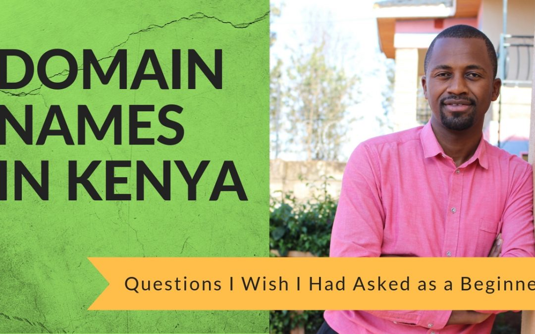Domain Names In Kenya: Questions I Wish I Had Asked as a Beginner